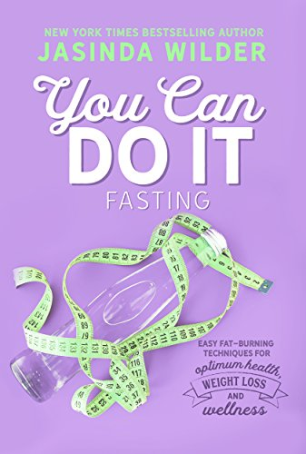 You Can Do It: Fasting: Easy fat-burning techniques for optimum health, weight loss, and wellness
