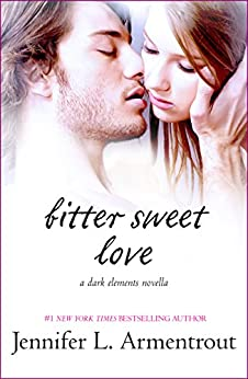 Bitter Sweet Love (The Dark Elements) by [Armentrout, Jennifer L.]