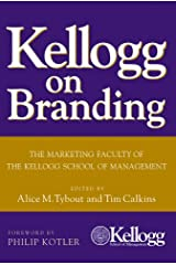 Kellogg on Branding: The Marketing Faculty of The Kellogg School of Management Kindle Edition