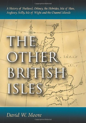 The Other British Isles: A History of Shetland, Orkney, the Hebrides, Isle of Man, Anglesey, Scilly, Isle of Wight and t