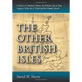 The Other British Isles: A History of Shetland, Orkney, the Hebrides, Isle of Man, Anglesey, Scilly, Isle of Wight...