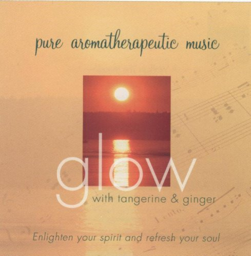 (Pure Aromatherapy Music: Glow with tangerine & ginger)