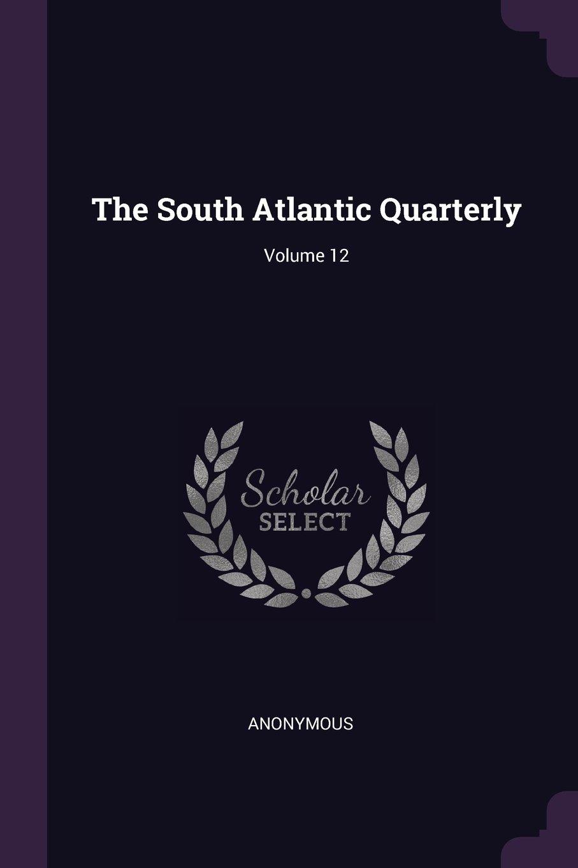 Read Online The South Atlantic Quarterly; Volume 12 PDF
