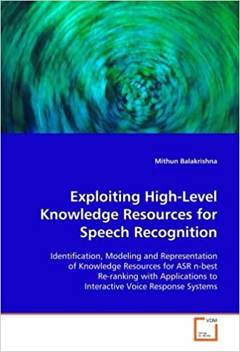 Exploiting High-Level Knowledge Resources for Speech Recognition: Identification, Modeling and Representation of Knowledge Resources for ASR n-best ... to Interactive Voice Response Systems by Balakrishna, Mithun (2009)