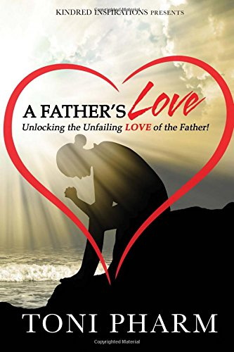 Download A Father's Love: Unlocking the Unfailing Love of the Father ebook