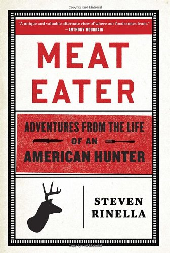 (Meat Eater: Adventures from the Life of an American Hunter)
