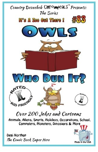 Download Owls Who Dun It? - Over 200 Jokes + Cartoons - Animals, Aliens, Sports, Holidays, Occupations, School, Computers, Monsters, Dinosaurs & More – in ... White (It's a Zoo Out There !) (Volume 83) pdf
