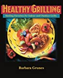 Healthy Grilling : Sizzling Favorites for Indoor and Outdoor Grills
