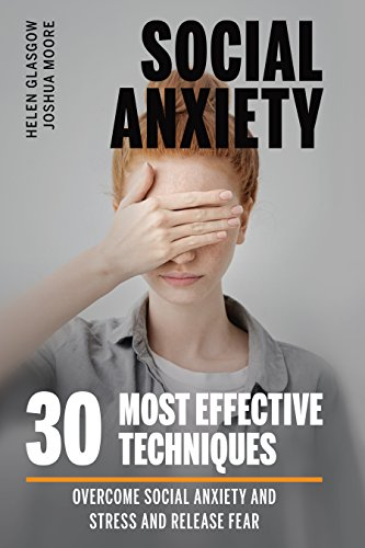 Social Anxiety: Overcome Social Anxiety and Stress and Release Fear. 30 Most Effective Techniques: Guide (Self-Esteem) (Best Medicine For Social Anxiety)