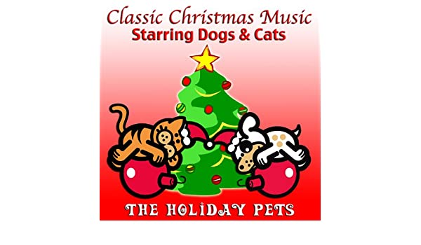 classic christmas music starring dogs cats by the holiday pets on amazon music amazoncom - Classic Christmas Music