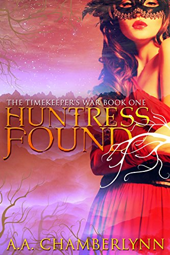 Huntress Found (The Timekeeper's War Book 1) by [Chamberlynn, A.A.]