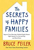 The Secrets of Happy Families: Improve Your Mornings, Rethink Family Dinner, Fight Smarter, Go Out and Play, and Much More by Bruce Feiler (2013-02-19)
