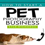 How to Start a Pet Photography Business | Kyle Richards