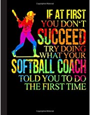 Softball Coach Told You To Do The First Time Notebook: Journal, Coach Appreciation gift, thank you retirement gift ideas for all sport Coaches: ... funny gift for man & woman (Cool Gag Gift)