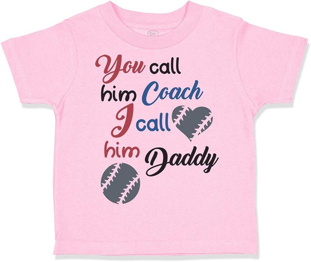 Custom Toddler T-Shirt You Call Him Coach I Daddy Baseball Ball Game Cotton