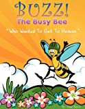 Buzz the Busy Bee Who Wanted to Get to Heaven, Fred Barca, 1434389847