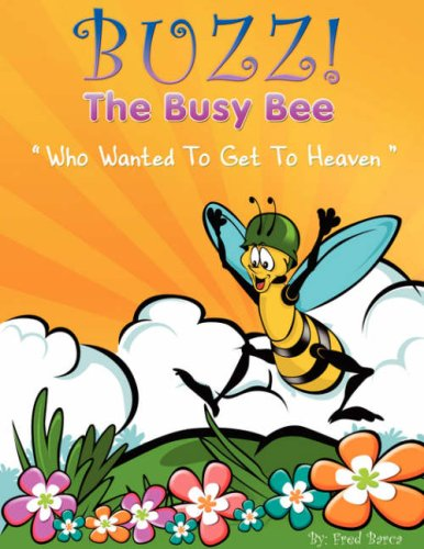 Read Online Buzz The Busy Bee Who Wanted To Get To Heaven pdf