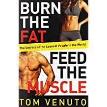 Burn the Fat, Feed the Muscle: The Simple, Proven System of Fat Burning for Permanent Weight Loss, Rock-Hard Muscle and a Turbo-Charged Metabolism by Venuto, Tom (2013) Paperback