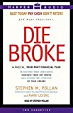 Die Broke : A Radical 4-Part Personal Finance Plan to Restore Your Confidence Increase Your Net Worth and Afford the Lifestyle of Your Dreams (Cassette)