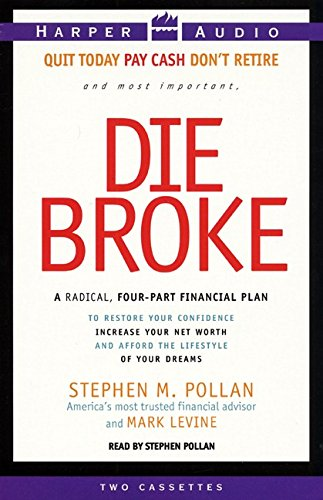 Die Broke : A Radical 4-Part Personal Finance Plan to Restore Your Confidence Increase Your Net Worth and Afford the Lifestyle of Your Dreams (Cassette) by Brand: HarperAudio