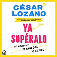 ¡Ya supéralo! [Get Over It!]: Te adaptas, te amargas, o te vas [Do You Adapt, Become Bitter, or Leave]
