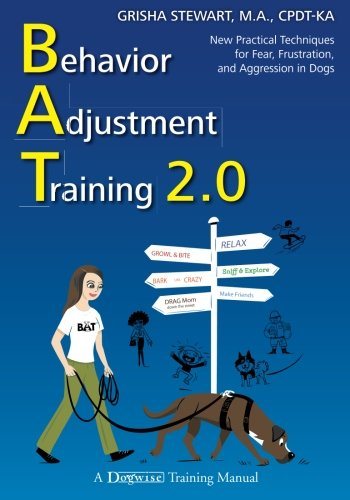 Behavior Adjustment Training 2.0: New Practical Techniques for Fear, Frustration, and Aggression in Dogs by Dogwise Pub
