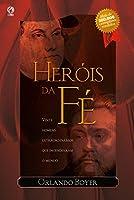 Heróis da Fé: Vinte homens extraordinários que incendiaram o mundo.