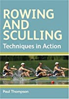 Rowing And Sculling: Techniques In Action