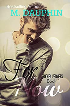 For Now (Broken Promises Book 1) by [Dauphin, M.]