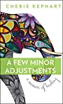 A Few Minor Adjustments: A Memoir of Healing