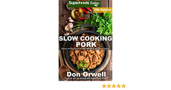 Slow Cooking Pork: Over 85 Low Carb Slow Cooker Pork Recipes full of Quick & Easy Cooking Recipes and Antioxidants & Phytochemicals (Low Carb Slow Cooking Pork Book 11)