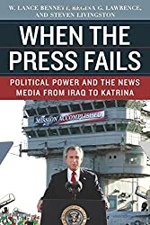 Amazon w lance bennett books biography blog audiobooks kindle when the press fails political power and the news media from iraq to katrina 999 kindle edition fandeluxe Image collections