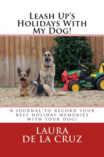 Download Leash Up's Holidays With My Dog!: A journal to record your best holiday memories with your dog! PDF