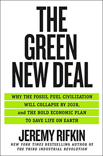 The Green New Deal Why the Fossil Fuel Civilization Will Collapse by 2028, and the Bold Economic Plan to Save Life on Earth [Rifkin, Jeremy] (Tapa Dura)