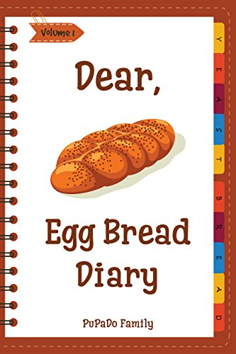 Dear, Egg Bread Diary: Make An Awesome Month With 31 Best Egg Bread Recipes! (Challah Bread Book, Challah Recipe Book, Egg Challah Bread, Challah Baking Book, Jewish Challah Cookbook) by PuPaDo Family