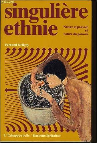 Lire en ligne Singulière ethnie : Nature et pouvoir et nature du pouvoir (L'Échappée belle) pdf epub