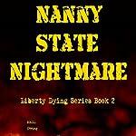 Nanny State Nightmare: Liberty Dying, Book 2 | Kelli Otting