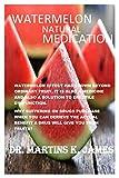 WATERMELON-NATURAL MEDICATION: 100% Natural fruit