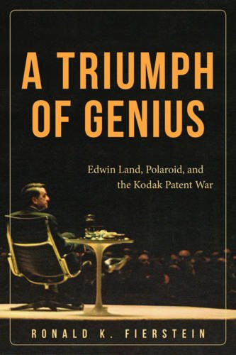 a-triumph-of-genius-edwin-land-polaroid-and-the-kodak-patent-war