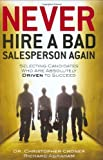 img - for Never Hire a Bad Salesperson Again: Selecting Candidates Who Are Absolutely Driven to Succeed book / textbook / text book