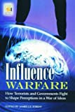 Influence Warfare: How Terrorists and Governments Fight to Shape Perceptions in a War of Ideas (Praeger Security International)
