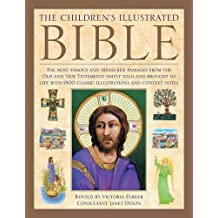 The Illustrated Children's Bible: The Most Famous And Treasured Passages From The Old And New Testaments, Simply Told And Brought To Life With 1500 Classic Illustrations And Context Notes