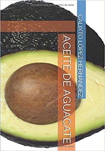 ACEITE DE AGUACATE (Spanish Edition): CALIXTO LÓPEZ HERNÁNDEZ: 9781717778109: Amazon.com: Books