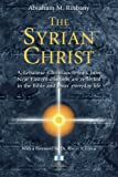 img - for The Syrian Christ: A Lebanese Christian reveals how Near Eastern customs are reflected in the Bible and in Jesus' everyday life book / textbook / text book
