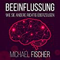 Beeinflussung: Wie sie andere richtig überzeugen [Influencing: The right way to convice others] Hörbuch von Michael Fischer Gesprochen von: Markus Meuter