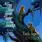 The True Blue Scouts of Sugar Man Swamp | Kathi Appelt