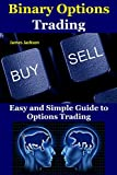 Binary Options Trading: Easy and Simple Guide to Options Trading(option trading for beginners,options trading intermediate guide,binary trading,trade options,covered ... calls,call option,trading options)