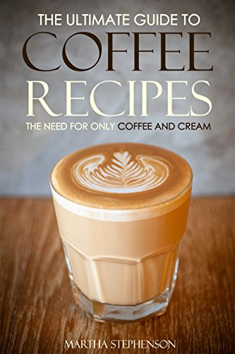 Ultimate Guide Coffee Recipes Cream ebook