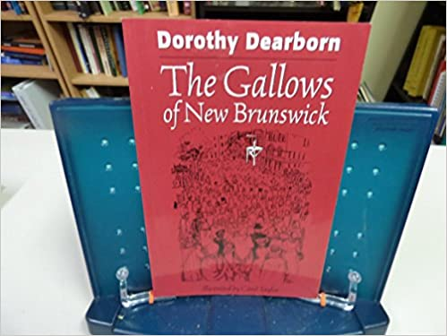The Gallows Of New Brunswick: Dorothy Dearborn, Carol Taylor:  9781896270197: Amazon.com: Books