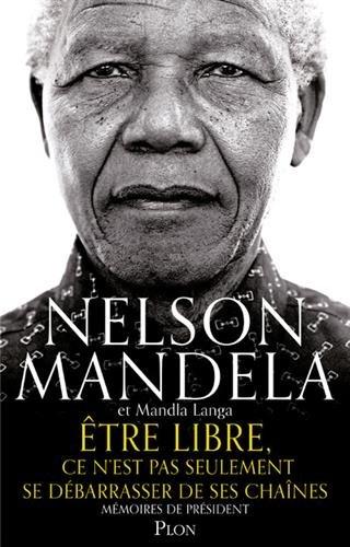Être libre, ce n'est pas seulement se débarrasser de ses chaînes Broché – 16 novembre 2017 Nelson MANDELA Mandla LANGA Plon 2259248772